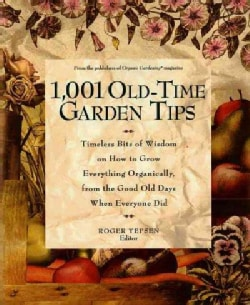1001 Old-Time Garden Tips: Timeless Bits of Wisdom on How to Grow Everything Organically, from the Good Old Days ... (Paperback)
