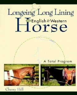 Longeing and Long Lining the English and Western Horse: A Total Program (Hardcover)