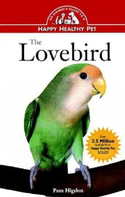 The Lovebird: An Owner's Guide to a Happy, Healthy Pet (Hardcover)