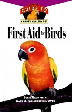 First Aid for Birds: An Owner's Guide to a Happy, Healthy Pet (Hardcover)