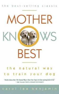 Mother Knows Best: The Natural Way to Train Your Dog (Hardcover)