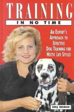 Training in No Time: An Expert's Approach to Effective Dog Training for Hectic Life Styles (Hardcover)