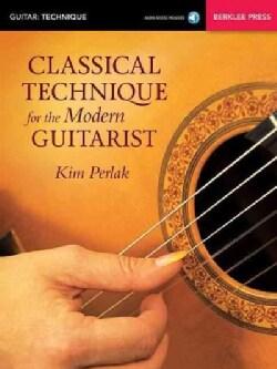 Classical Technique for the Modern Guitarist: Guitar: Technique