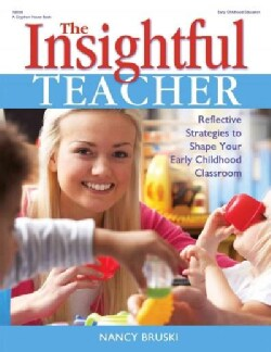 The Insightful Teacher: Reflective Strategies to Shape Your Early Childhood Classroom (Paperback)