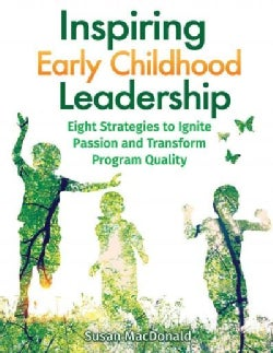 Inspiring Early Childhood Leadership: Eight Strategies to Ignite Passion and Transform Program Quality (Paperback)