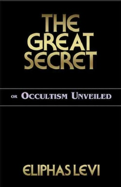 The Great Secret: Or Occultism Unveiled (Paperback)