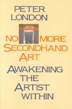 No More Secondhand Art: Awakening the Artist Within (Paperback)