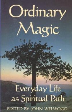 Ordinary Magic: Everyday Life As Spiritual Path (Paperback)