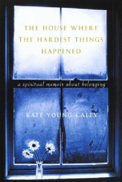 The House Where the Hardest Things Happened: A Memoir About Belonging (Paperback)
