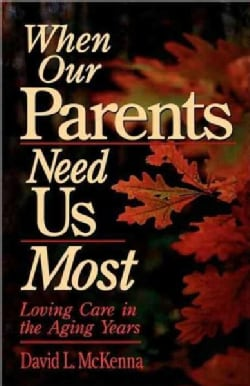 When Our Parents Need Us Most: Loving Care in the Aging Years (Paperback)