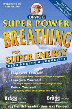 Bragg Super Power Breathing: For Super Health & High Energy (Paperback)