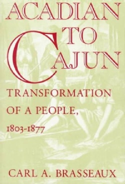 Acadian to Cajun: Transformation of a People, 1803-1877 (Paperback)