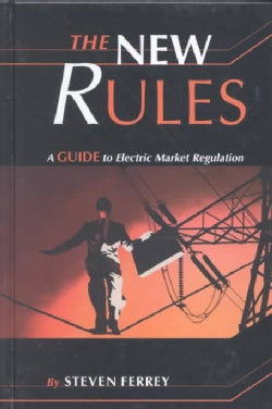 The New Rules: A Guide to Electric Market Regulation (Hardcover)