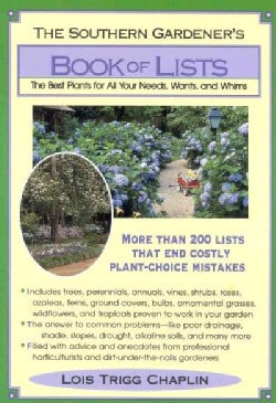 The Southern Gardener's Book of Lists: The Best Plants for All Your Needs, Wants, and Whims (Paperback)