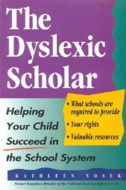 The Dyslexic Scholar: Helping Your Child Succeed in the School System (Paperback)