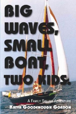 Big Waves, Small Boat, Two Kids: A Family Sailing Adventure (Paperback)