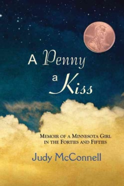 A Penny A Kiss: Memoir of a Minnesota Gril in the Forties and Fifties (Paperback)
