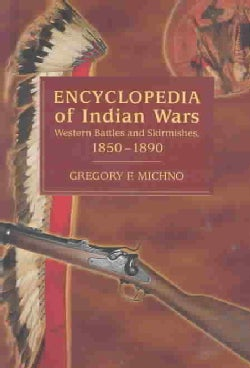 Encyclopedia of Indian Wars: Western Battles and Skirmishes 1850-1890 (Hardcover)