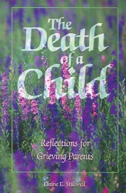 The Death Of A Child: Reflections For Grieving Parents (Paperback)