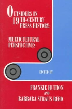Outsiders in 19Th-Century Press History: Multicultural Perspectives (Paperback)