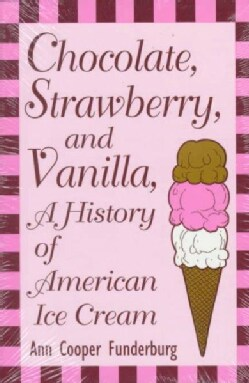Chocolate, Strawberry, and Vanilla: A History of American Ice Cream (Paperback)