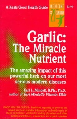 Garlic: The Miracle Nutrient : The Amazing Impact of This Powerful Herb on Our Most Serious Modern Diseases (Paperback)