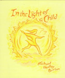 In the Light of a Child: A Journey Through the 52 Weeks of the Year in Both Hemispheres for Children and for the ... (Paperback)