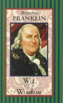 Benjamin Franklin Wit and Wisdom (Hardcover)