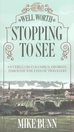 Well Worth Stopping to See: Antebellum Columbus, Georgia,  Through the Eyes of Travelers (Paperback)