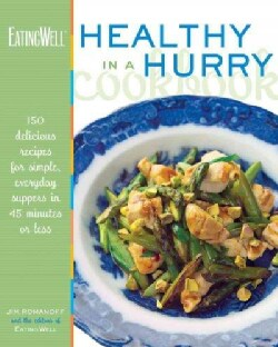 The Eating Well Healthy in a Hurry Cookbook: 150 Delicious Recipes for Simple, Everyday Suppers inb 45 Minutes or... (Hardcover)