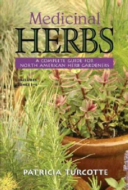 Medicinal Herbs: A Complete Guide for North American Herb Gardeners : Includes Zones 3 - 6 (Paperback)