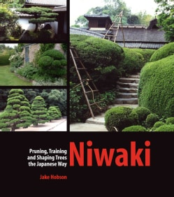 Niwaki: Pruning, Training and Shaping Trees the Japanese Way (Hardcover)