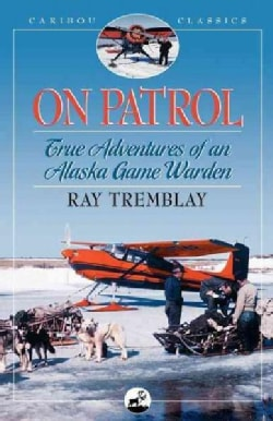 On Patrol: True Adventures of an Alaska Game Warden (Paperback)
