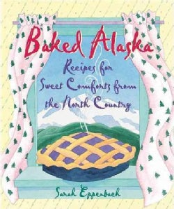 Baked Alaska: Recipes for Sweet Comforts from the North Country (Paperback)