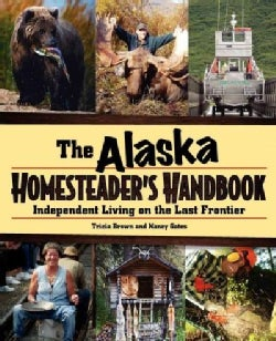 The Alaska Homesteader's Handbook: Independent Living on the Last Frontier (Hardcover)