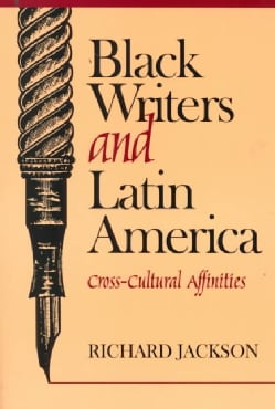 Black Writers and Latin America: Cross-Cultural Affinities (Paperback)