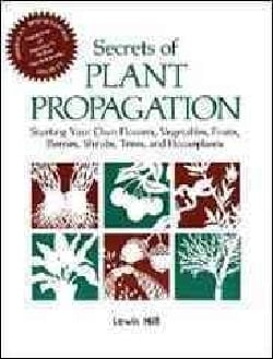 Secrets of Plant Propagation: Starting Your Own Flowers, Vegetables, Fruits, Berries, Shrubs, Trees, and Houseplants (Paperback)