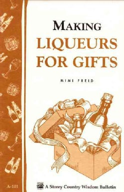 Making Liqueurs for Gifts: Storey Country Wisdom Bulletin A-101 (Paperback)