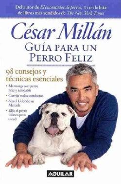 Guia para un perro feliz / Cesar Millan's Short Guide To A Happy Dog: 98 consejos y tecnicas esenciales / 98 esse... (Paperback)