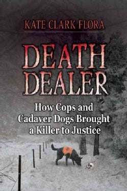 Death Dealer: How Cops and Cadaver Dogs Brought a Killer to Justice (Hardcover)