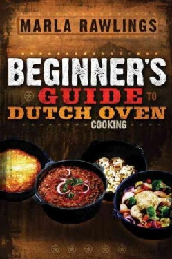 The Beginner's Guide To Dutch Oven Cooking (Paperback)