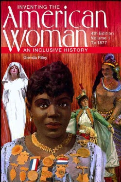 Inventing the American Woman: An Inclusive History : To 1877 (Paperback)