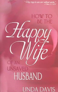 How To Be The Happy Wife Of An Unsaved Husband (Paperback)