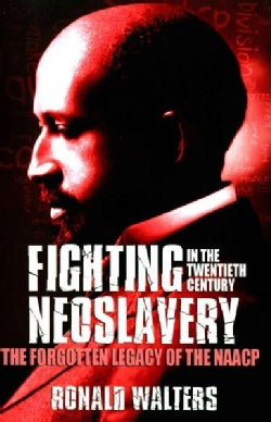 Fighting Neoslavery in the Twentieth Century: The Forgotten Legacy of the NAACP (Paperback)