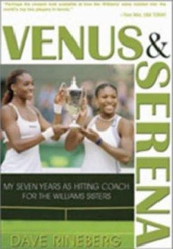 Venus & Serena: My Seven Years As Hitting Coach for the Williams Sisters (Paperback)