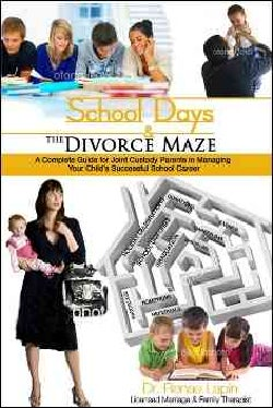 School Days and the Divorce Maze: A Complete Guyide for Joint Custody Parents in Managing Your Childs Successful ... (Paperback)
