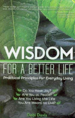 Wisdom for a Better Life: Practical Principles for Everyday Living (Paperback)