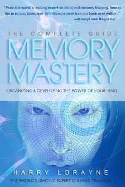 Complete Guide to Memory Mastery: Organizing & Developing the Power of Your Mind (Paperback)