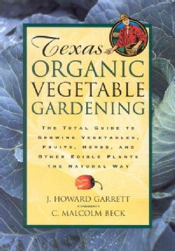 Texas Organic Vegetable Gardening: The Total Guide to Growing Vegetables, Fruits, Herbs, and Other Edible Plants ... (Paperback)