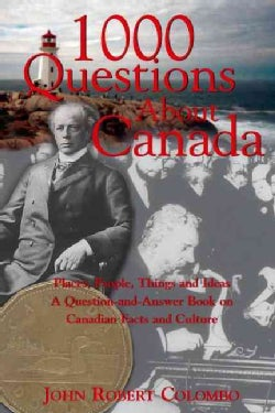1000 Questions About Canada: Places, People, Things, and Ideas : A Question-And-Answer Book on Canadian Facts and... (Paperback)
